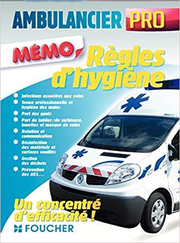 Ambulancier professionnel Règles dhygiène et de sécurité 1 Ambulancier : le site de référence La librairie de l'ambulancier