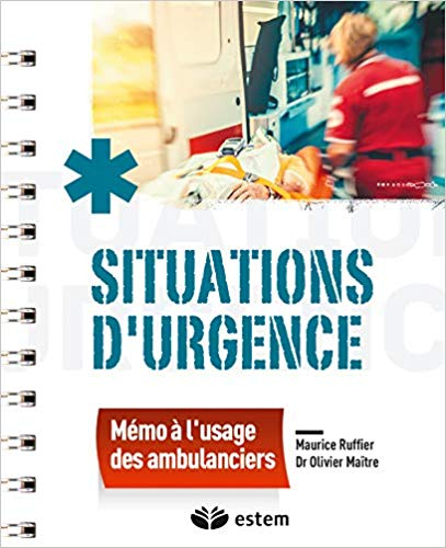 Situations durgence mémo à lusage des ambulanciers 1 Ambulancier : le site de référence La librairie de l'ambulancier